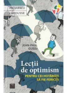 Lecţii de optimism pentru cei hotărâţi să fie fericiţi