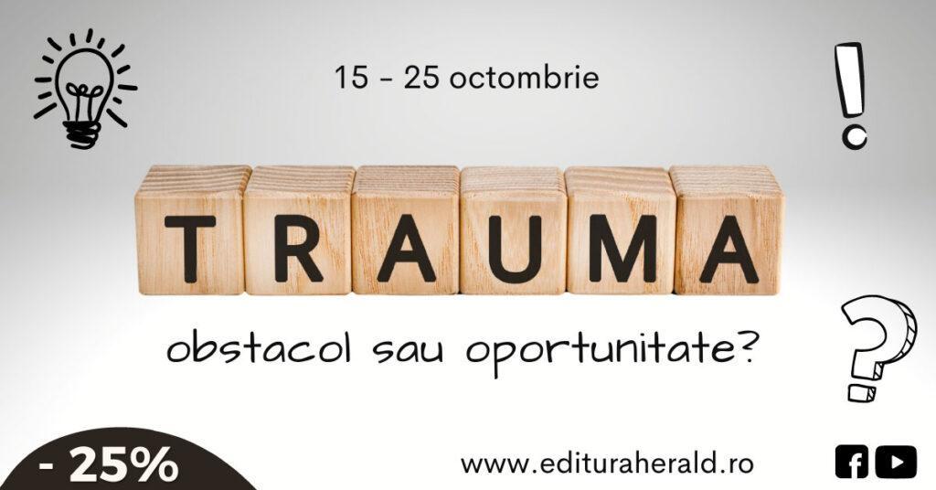 Trauma – obstacol sau oportunitate? Eveniment Herald
